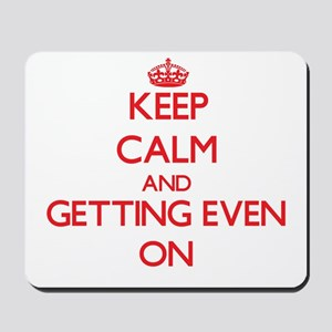 Keep Calm and GETTING EVEN ON Mousepad