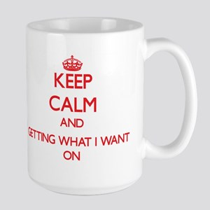 Keep Calm and Getting What I Want ON Mugs