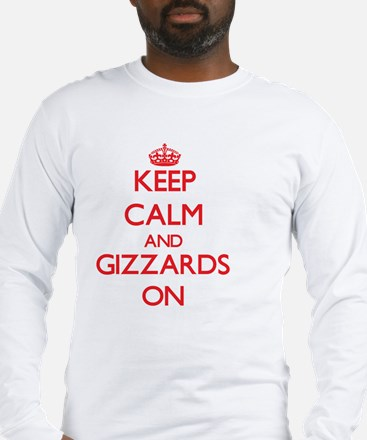 Keep Calm and Gizzards ON Long Sleeve T-Shirt