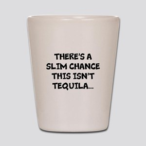 Slim chance this isnt tequila... Shot Glass