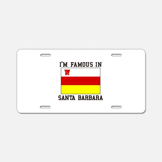I'M Famous In Santa Barbara Aluminum License Plate