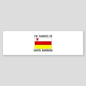 I'M Famous In Santa Barbara Bumper Sticker