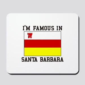 I'M Famous In Santa Barbara Mousepad