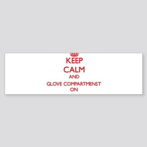 Keep Calm and Glove Compartmenst ON Bumper Sticker