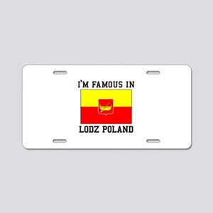 I'm Famous in Lodz Poland Aluminum License Plate