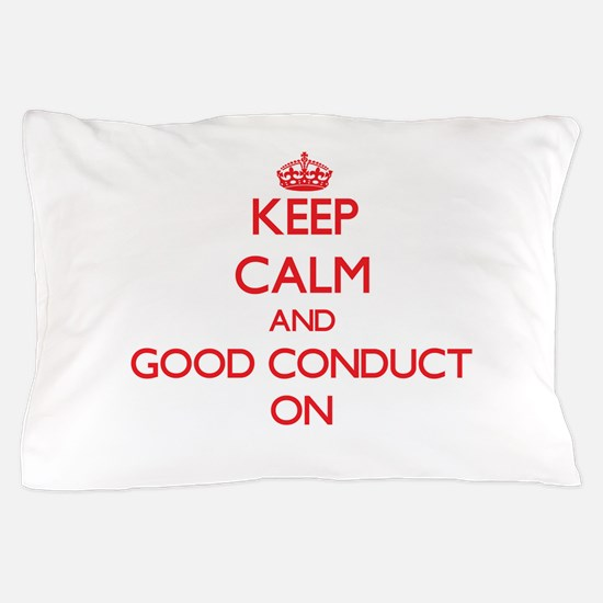 Keep Calm and Good Conduct ON Pillow Case