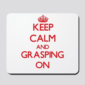 Keep Calm and Grasping ON Mousepad