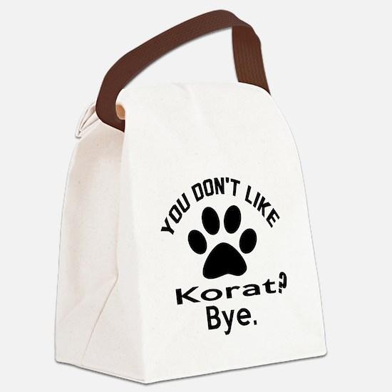 You Do Not Like korat ? Bye Canvas Lunch Bag