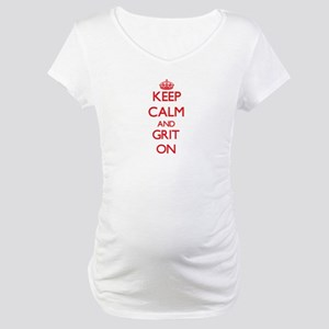 Keep Calm and Grit ON Maternity T-Shirt