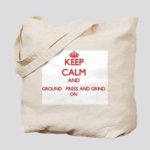 Keep Calm and Ground Press And Grind ON Tote Bag