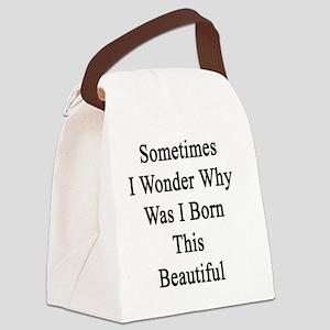 Sometimes I Wonder Why Was I Born Canvas Lunch Bag