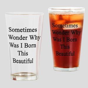Sometimes I Wonder Why Was I Born T Drinking Glass