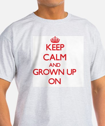 Keep Calm and Grown Up ON T-Shirt
