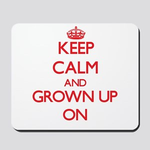 Keep Calm and Grown Up ON Mousepad