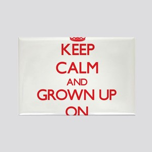 Keep Calm and Grown Up ON Magnets