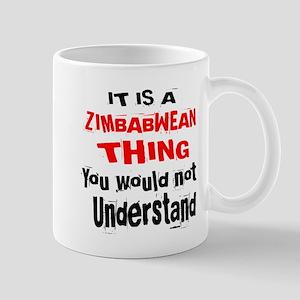 It Is Zimbabwean Thing 11 oz Ceramic Mug