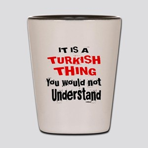 It Is Turkish Thing Shot Glass