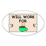 WILL WORK FOR COFFEE Oval Sticker