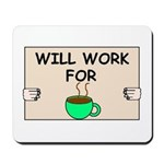 WILL WORK FOR COFFEE Mousepad