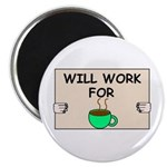 WILL WORK FOR COFFEE Magnet