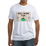 WILL WORK FOR COFFEE Fitted T-Shirt