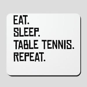 Eat Sleep Table Tennis Repeat Mousepad
