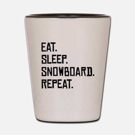 Eat Sleep Snowboard Repeat Shot Glass
