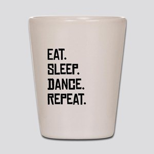 Eat Sleep Dance Repeat Shot Glass