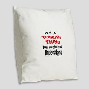 It Is Tongan Thing Burlap Throw Pillow