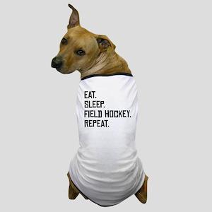 Eat Sleep Field Hockey Repeat Dog T-Shirt