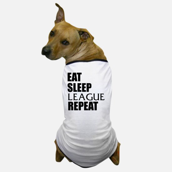 Eat Sleep League Repeat Dog T-Shirt