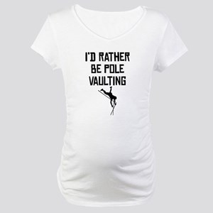 Id Rather Be Pole Vaulting Maternity T-Shirt