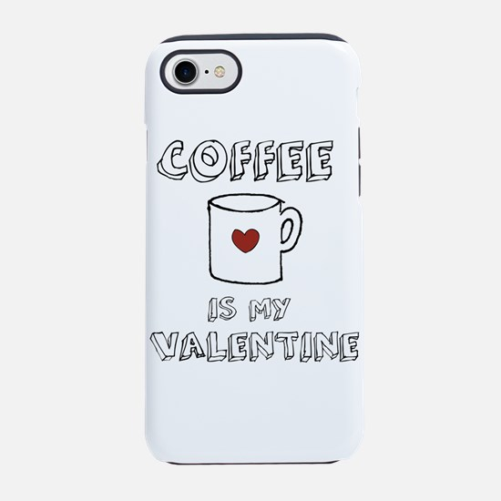 Coffee is my Valentine iPhone 7 Tough Case