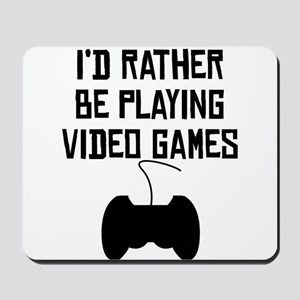 Id Rather Be Playing Video Games Mousepad