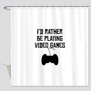 Id Rather Be Playing Video Games Shower Curtain