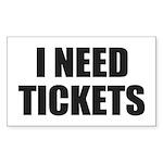 I Need Tickets Sticker