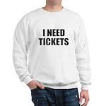 I Need Tickets Sweatshirt
