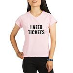 I Need Tickets Performance Dry T-Shirt