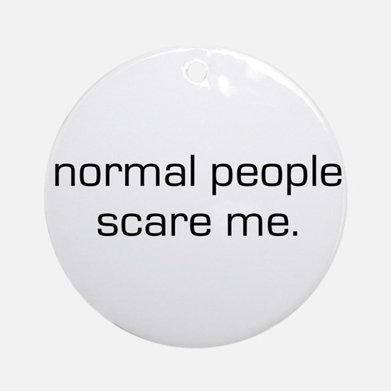 Normal People Scare Me Ornament (Round)