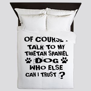 Of Course I Talk To My Tibetan Spaniel Queen Duvet