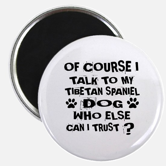 Of Course I Talk To My Tibetan Spaniel Dog Magnet