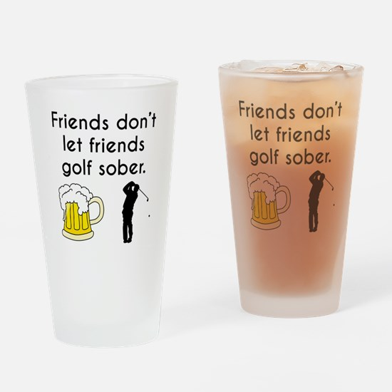 Friends Dont Let Friends Golf Sober Drinking Glass