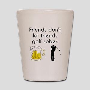 Friends Dont Let Friends Golf Sober Shot Glass