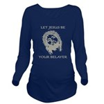 Let Jesus Be Your Be Long Sleeve Maternity T-Shirt