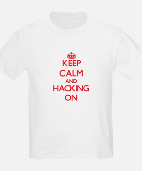 Keep Calm and Hacking ON T-Shirt