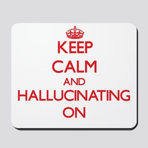 Keep Calm and Hallucinating ON Mousepad