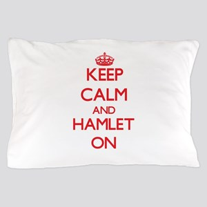 Keep Calm and Hamlet ON Pillow Case