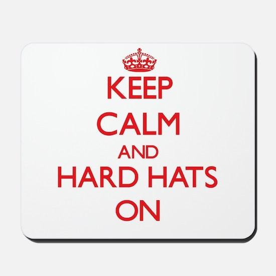 Keep Calm and Hard Hats ON Mousepad