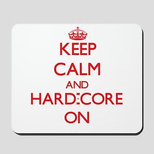 Keep Calm and Hard-Core ON Mousepad