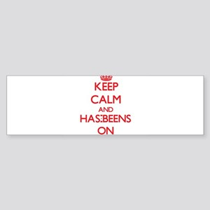 Keep Calm and Has-Beens ON Bumper Sticker